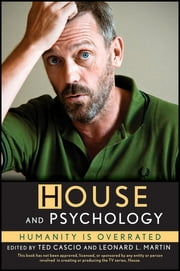 House and Psychology - Humanity Is Overrated ebook by Ted Cascio,Leonard L. Martin