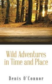 Wild Adventures in Time and Place ebook by Denis O'Connor