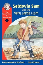 Seldovia Sam and the Very Large Clam ebook by Susan Woodward Springer,Amy Meissner