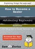 How to Become a Sealer ebook by Luise Horne