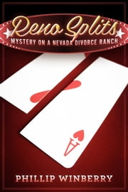Reno Splits - Mystery on a Nevada Divorce Ranch ebook by Phillip Winberry
