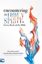 Encountering the Holy Spirit in Every Book of the Bible ebook by David Diga Hernandez