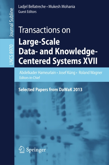 Transactions on Large-Scale Data- and Knowledge-Centered Systems XVII - Selected Papers from DaWaK 2013 ebook by