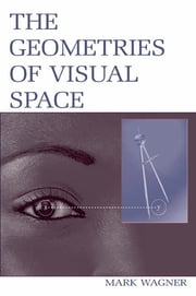 The Geometries of Visual Space ebook by Mark Wagner