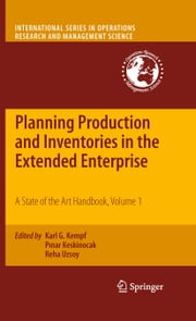 Planning Production and Inventories in the Extended Enterprise - A State of the Art Handbook, Volume 1 ebook by Karl G. Kempf,Pınar Keskinocak,Reha Uzsoy