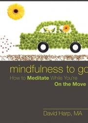 Mindfulness to Go: How to Meditate While You're on the Move ebook by Harp, David