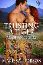 Trusting a Tiger ebook by Marissa Dobson