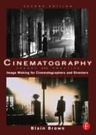Cinematography: Theory and Practice ebook by Blain Brown