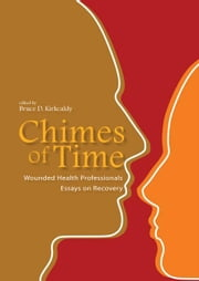 Chimes of Time: Wounded Health Professionals. Essays on Recovery ebook by Kirkcaldy, Bruce