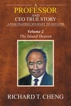 A Professor and CEO True Story - A Fascinating Journey to Success ebook by Richard T. Cheng