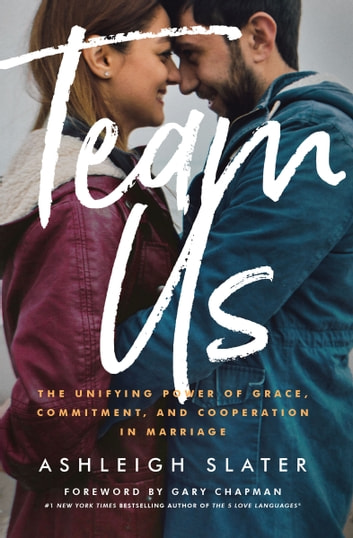 Team Us - The Unifying Power of Grace, Commitment, and Cooperation in Marriage ebook by Ashleigh Slater