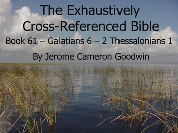 An Exhaustively Cross Referenced Bible, Book 61 Galatians 6 to 2 Thessalonians 1