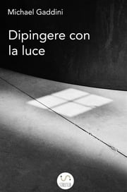 Dipingere con la luce ebook by Michael Gaddini