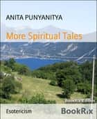 More Spiritual Tales - Tales from mum's former lifetimes & tales of Jim. ebook by ANITA PUNYANITYA