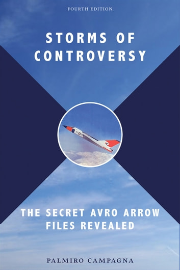Storms of Controversy - The Secret Avro Arrow Files Revealed ebook by Palmiro Campagna