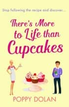 There's More To Life Than Cupcakes - A heart-warming and hilarious must-read ebook by Poppy Dolan