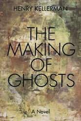 The Making of Ghosts ebook by Henry Kellerman