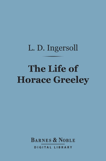 The Life of Horace Greeley (Barnes & Noble Digital Library) ebook by L. D. Ingersoll