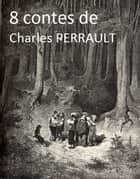 8 contes de Charles PERRAULT ebook by Charles PERRAULT, Line BONNEVILLE
