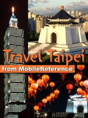 Travel Taipei, Taiwan: Illustrated Guide, Phrasebooks, and Maps ebook by MobileReference