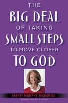 The Big Deal of Taking Small Steps to Move Closer to God ebook by Vashti McKenzie
