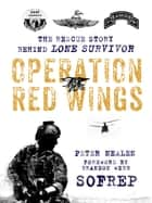 Operation Red Wings - The Rescue Story Behind Lone Survivor ebook by Peter Nealen, Brandon Webb, SOFREP,...
