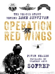 Operation Red Wings - The Rescue Story Behind Lone Survivor ebook by Peter Nealen,Brandon Webb,SOFREP, Inc. d/b/a Force12 Media