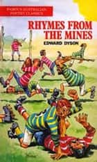 Rhymes from the Mines ebook by Edward Dyson