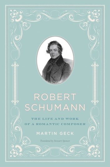 Robert schumann ebook by martin geck 9780226284712 rakuten kobo robert schumann the life and work of a romantic composer ebook by martin geck fandeluxe Image collections