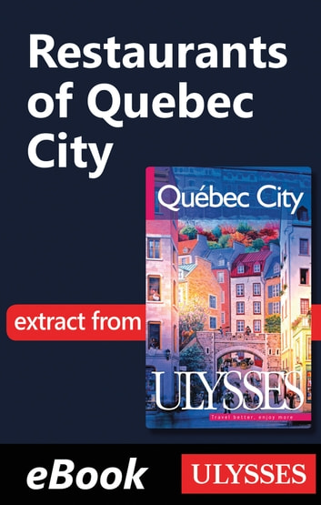 Restaurants of Quebec City -Anglais- eBook by Collectif