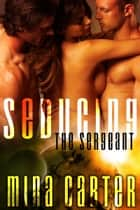 Seducing the Sergeant ebook by Mina Carter