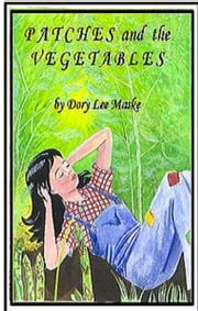 Patches and the Vegetables ebook by Dory Lee Maske