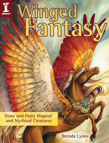 Winged Fantasy - Draw and Paint Magical and Mythical Creatures ebook by Brenda Lyons