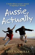 Aussie, Actually ebook by Lois Nicholls