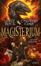 Magisterium - tome 2 : Le gant de cuivre eBook by Holly BLACK, Cassandra CLARE, Julie LAFON