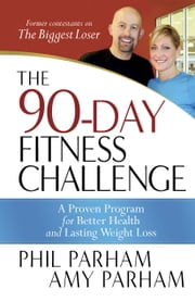 The 90-Day Fitness Challenge - A Proven Program for Better Health and Lasting Weight Loss ebook by Phil Parham, Amy Parham