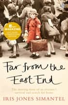 Far from the East End ebook by Iris Jones Simantel