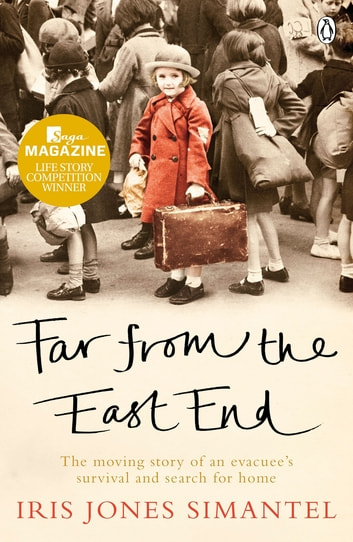 Far from the East End - The moving story of an evacuee's survival and search for home ebook by Iris Jones Simantel
