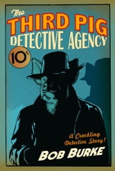 The Third Pig Detective Agency (Third Pig Detective Agency, Book 1) ebook by Bob Burke