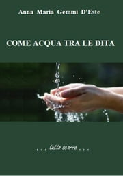 Come acqua tra le dita ebook by Anna Maria Gemmi D'este