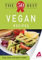 The 50 Best Vegan Recipes: Tasty, fresh, and easy to make! ebook by Editors of Adams Media