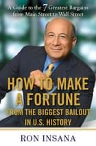 How to Make a Fortune from the Biggest Market Opportunitiesin U.S.History ebook by Ron Insana