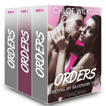 Orders (Obeying my Billionaire collection, parts 4-6) ebook by Chloe Wilkox