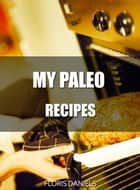 My Paleo Recipes ebook by Floris Daniels