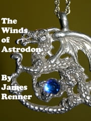The Winds of Astrodon ebook by James Renner