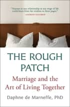 The Rough Patch - Marriage and the Art of Living Together ebook by Daphne de Marneffe, PhD