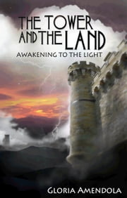 The Tower and the Land: Awakening to the Light ebook by Gloria Amendola