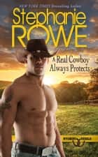 A Real Cowboy Always Protects (Wyoming Rebels, #8) ebook by Stephanie Rowe