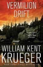 Vermilion Drift ebook by William Kent Krueger