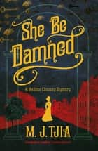 She Be Damned ebook by M. J. Tjia